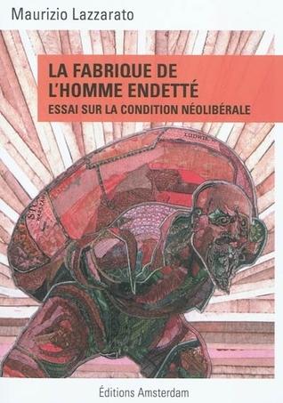 La Fabrique de lhomme endetté: Essai sur la condition néolibérale  by  Maurizio Lazzarato