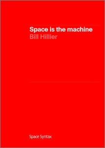Space is the Machine: A Configurational Theory of Architecture Bill Hillier