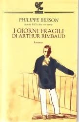 I giorni fragili di Arthur Rimbaud Philippe Besson