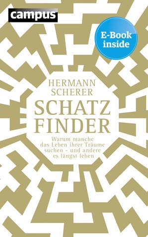 Schatzfinder: Warum manche das Leben ihrer Träume suchen - und andere es längst leben  by  Hermann Scherer