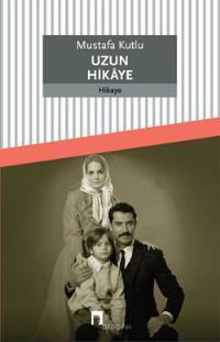 Uzun Hikâye  by  Mustafa Kutlu