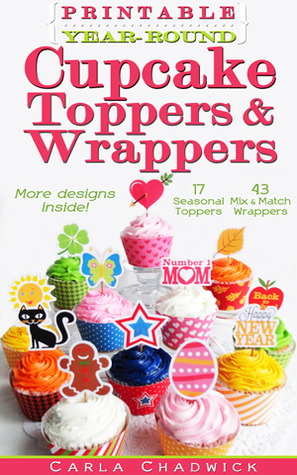 Printable Year-Round Cupcake Toppers and Wrappers  by  Carla Chadwick