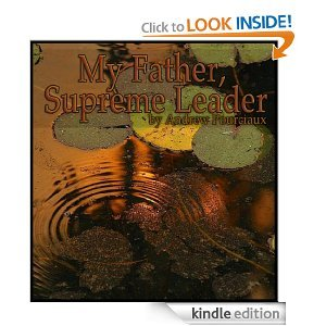 My Father, Supreme Leader  by  Andy Pourciaux