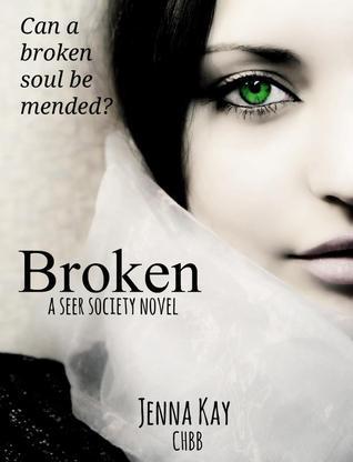 Broken  (Seer Society #2)  by  Jenna Kay