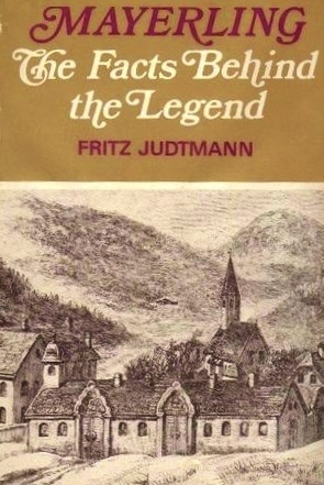 Mayerling: The Facts Behind The Legend Fritz Judtmann