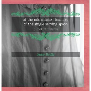 of the mismatched teacups, of the single-serving spoon: a book of failures  by  Jenny Boully