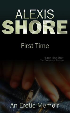 First Time: An Erotic Memoir Alexis Shore