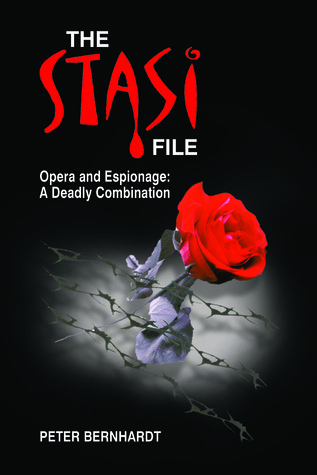 The Stasi File - Opera and Espionage: A Deadly Combination Peter Bernhardt