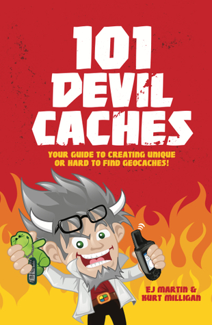 101 Devil Caches: Your Guide to Creating Unique or Hard-To-Find Geocaches  by  E.j. Martin
