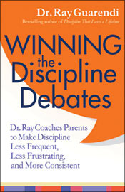Winning the Discipline Debates: Dr. Ray Coaches Parents to Make Discipline Less Frequent, Less Frustrating, and More Consistent Ray Guarendi