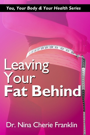 Leaving Your Fat Behind  by  Nina Cherie Franklin