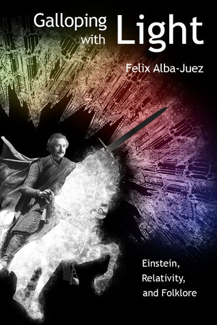 Galloping with Sound - The Grand Cosmic Conspiracy (Relativity free of Folklore #5)  by  Felix Alba-Juez