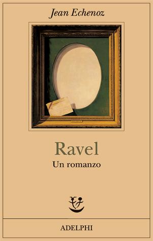 Ravel. Un romanzo  by  Jean Echenoz