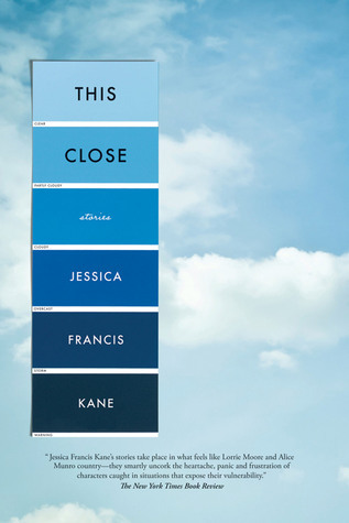 This Close: Stories Jessica Francis Kane