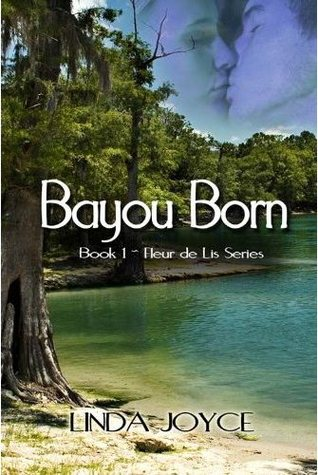 Bayou Born (Fleur de Lis Series, #1)  by  Linda  Joyce