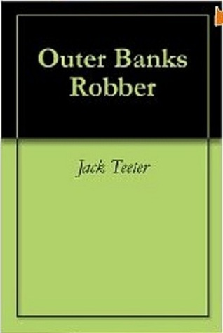 Outer Banks Robbery (book 2)  by  Jack Teeter