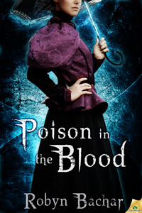 Poison in the Blood (Bad Witch: The Emily Chronicles, #2)  by  Robyn Bachar