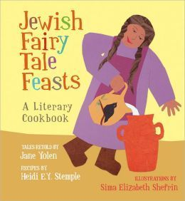 The Jewish Fairy Tale Feasts: A Literary Cookbook  by  Jane Yolen