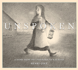 Unspoken: A Story from the Underground Railroad Henry Cole