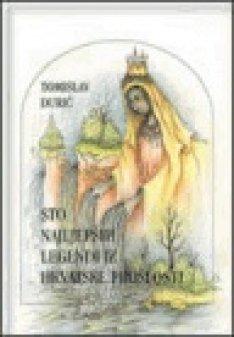 Sto najljepših legendi iz hrvatske prošlosti Tomislav Đurić
