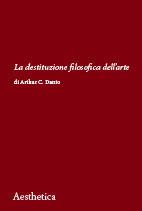 La destituzione filosofica dellarte Arthur C. Danto