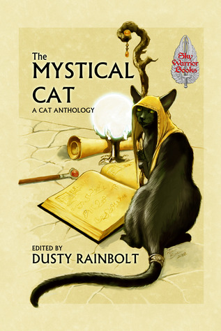 The Mystical Cat: An Anthology of All Things Feline  by  Dusty Rainbolt