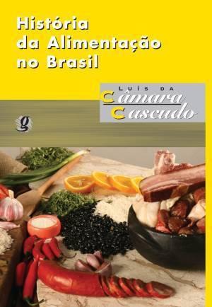 História da Alimentação no Brasil Luís da Câmara Cascudo
