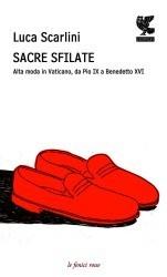 Sacre sfilate: Alta moda in Vaticano, da Pio IX a Benedetto XVI Luca Scarlini