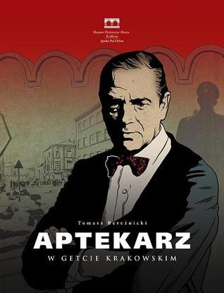 Aptekarz w Getcie Krakowskim Tomasz Bereźnicki