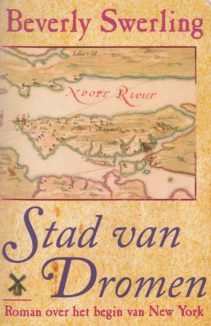 Stad van Dromen: Roman over het begin van New York  by  Beverly Swerling