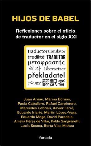 Hijos de Babel: Reflexiones sobre el oficio de traductor en el siglo XXI  by  Various