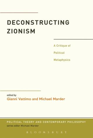 Deconstructing Zionism: A Critique of Political Metaphysics Gianni Vattimo