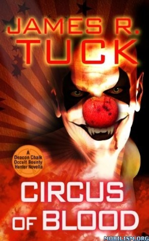 Circus of Blood (Deacon Chalk: Occult Bounty Hunter #2.5)  by  James R. Tuck
