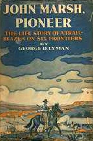 John Marsh, Pioneer: The Life Story of a Trail-Blazer on Six Frontiers  by  George D. Lyman