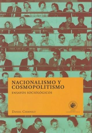 Nacionalismo y cosmopolitismo  by  Daniel Chernilo