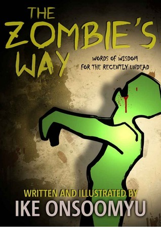 The Zombies Way - Words of Wisdom for the Recently Undead Ike Onsoomyu