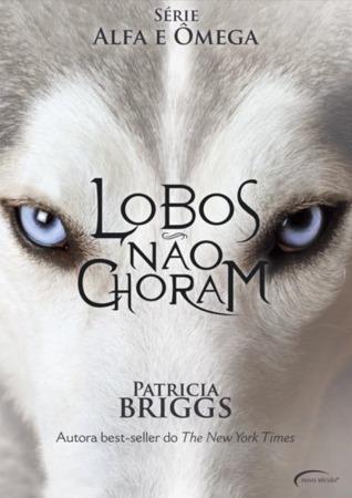Lobos Não Choram (Alpha & Omega, #1) Patricia Briggs