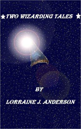 Two Wizarding Tales Lorraine J. Anderson
