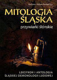 Mitologia śląska, czyli przywiarki ślónskie. Leksykon i antologia śląskiej demonologii  by  Adam Podgórski