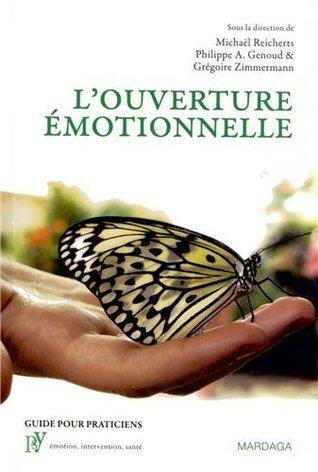 Louverture émotionnelle : Une nouvelle approche du vécu et du traitement émotionnels  by  Michael Reicherts