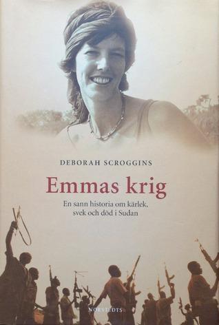Emmas krig : en sann historia om kärlek,svek och död i Sudan Deborah Scroggins