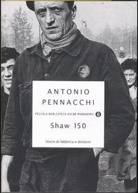 Shaw 150: storie di fabbrica e dintorni  by  Antonio Pennacchi