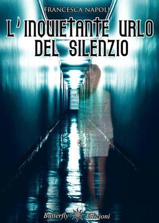 Linquietante urlo del silenzio Francesca Napoli
