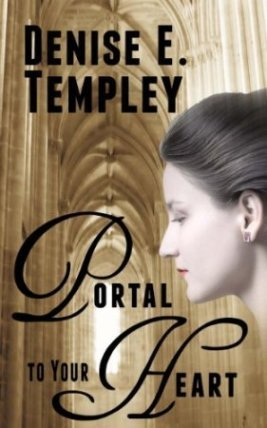 Portal to Your Heart  by  Denise E. Templey