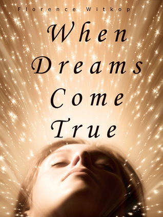 When Dreams Do Come True  by  Florence Witkop