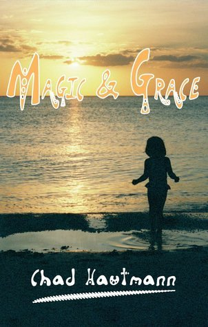 Magic And Grace: A Novel of Florida, Love, Zen, and the Ghost of John Keats Chad Hautmann