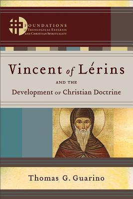 Vincent of Lerins and the Development of Christian Doctrine Thomas G. Guarino