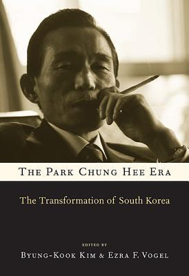 The Park Chung Hee Era: The Transformation of South Korea  by  Byung-Kook Kim