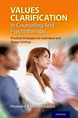 Values Clarification in Counseling and Psychotherapy: Practical Strategies for Individual and Group Settings  by  Howard Kirschenbaum