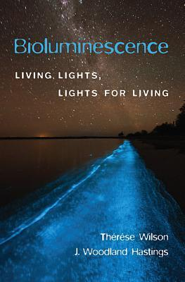 Bioluminescence: Living Lights, Lights for Living  by  Therese Wilson